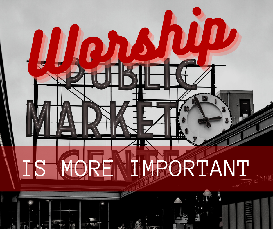 Worship is More Important