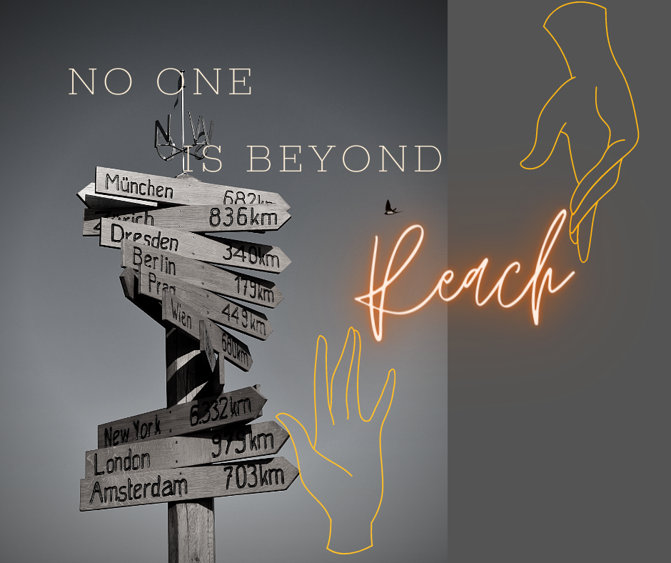 No One is Beyond Reach