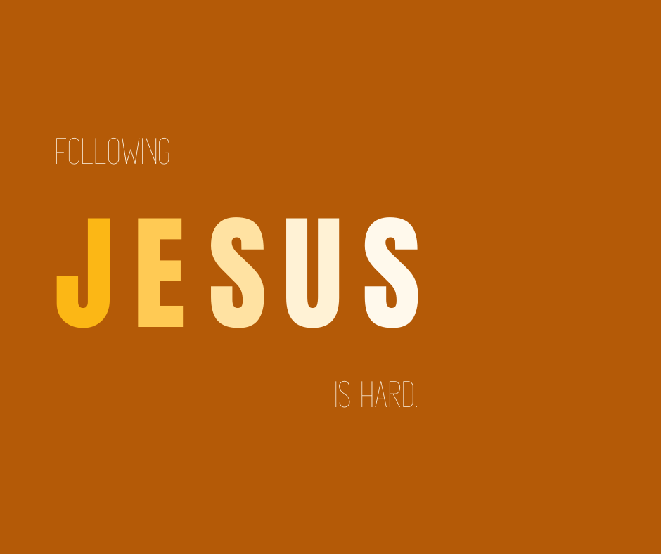 Following Jesus is Hard