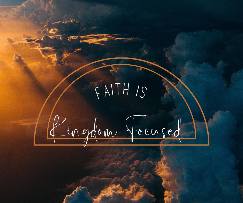 Faith is Kingdom Focused