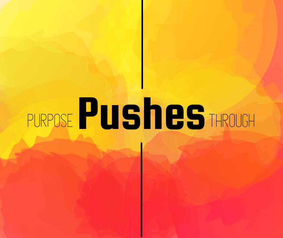 Purpose Pushes Through